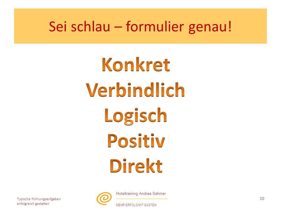 Hoteltraining Andrea Sahmer MEHR ERFOLG MIT GÄSTEN Typische Führungsaufgaben erfolgreich gestalten 10 Sei schlau – formulier genau!