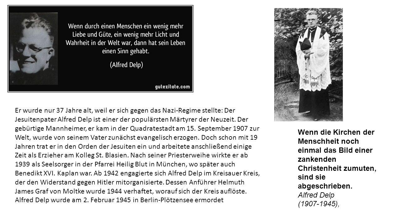Er wurde nur 37 Jahre alt, weil er sich gegen das Nazi-Regime stellte: Der Jesuitenpater Alfred Delp ist einer der populärsten Märtyrer der Neuzeit.