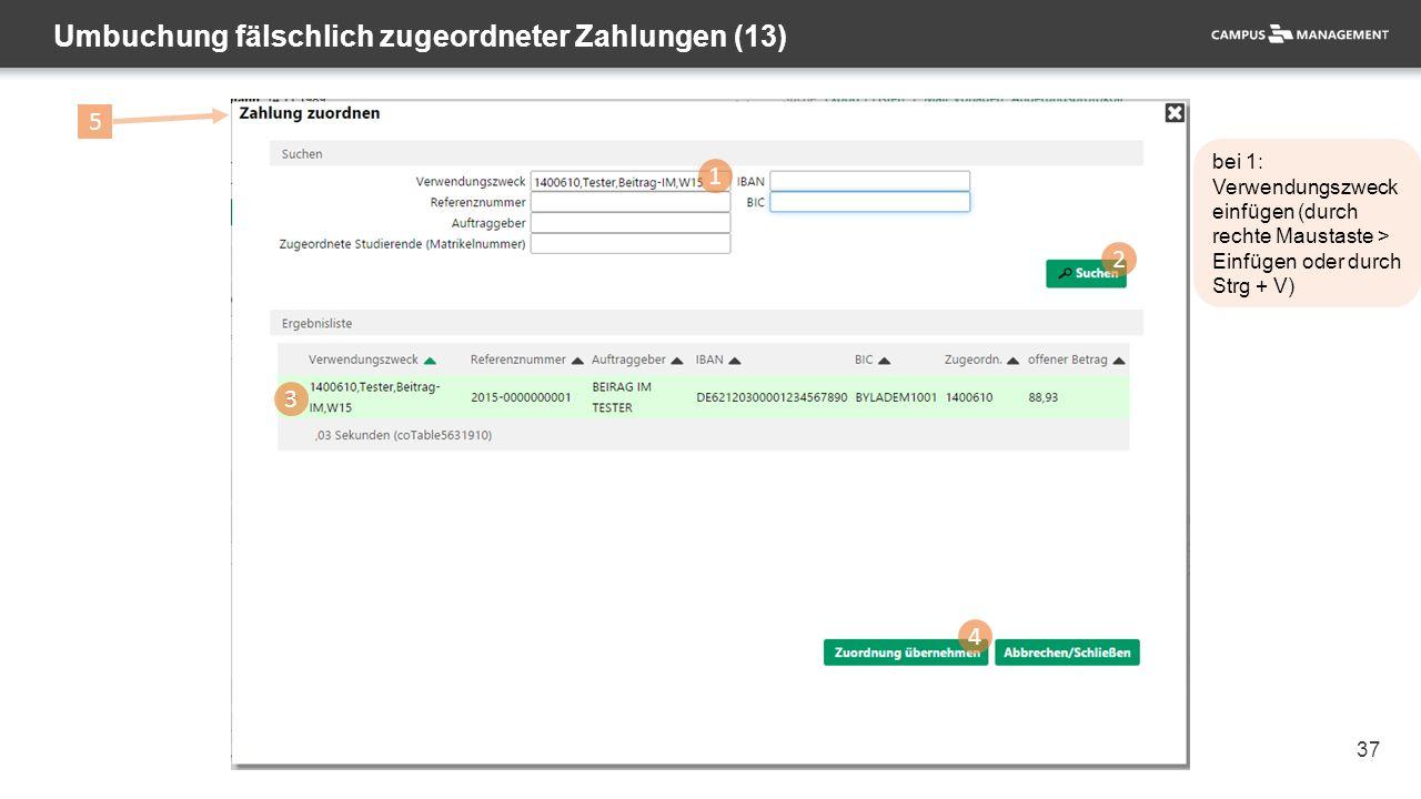 37 Umbuchung fälschlich zugeordneter Zahlungen (13) 1 2 3 4 5 bei 1: Verwendungszweck einfügen (durch rechte Maustaste > Einfügen oder durch Strg + V)