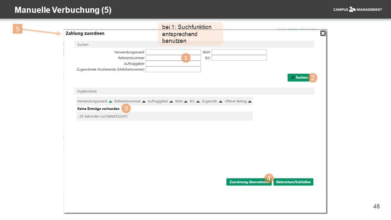 46 Manuelle Verbuchung (5) 1 2 3 4 bei 1: Suchfunktion entsprechend benutzen 5