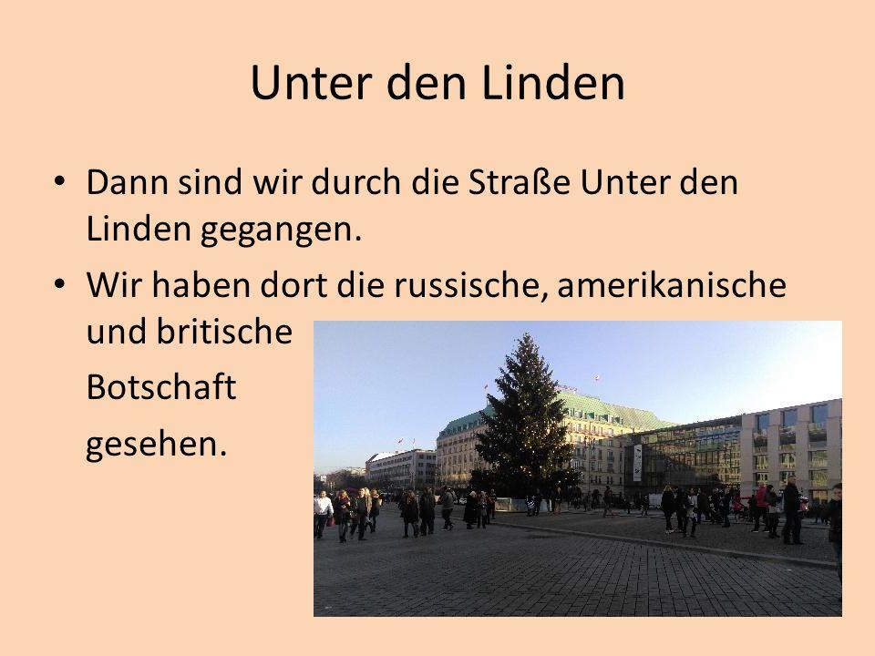 Unter den Linden Dann sind wir durch die Straße Unter den Linden gegangen.