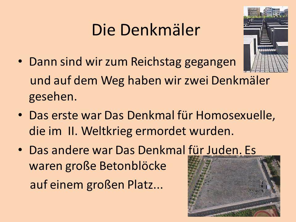 Die Denkmäler Dann sind wir zum Reichstag gegangen und auf dem Weg haben wir zwei Denkmäler gesehen.