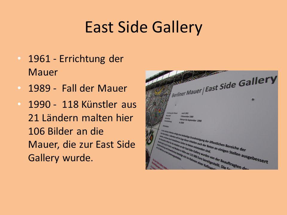 East Side Gallery 1961 - Errichtung der Mauer 1989 - Fall der Mauer 1990 - 118 Künstler aus 21 Ländern malten hier 106 Bilder an die Mauer, die zur East Side Gallery wurde.
