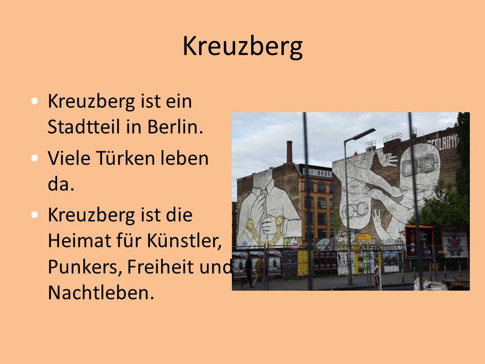 Kreuzberg Kreuzberg ist ein Stadtteil in Berlin. Viele Türken leben da.