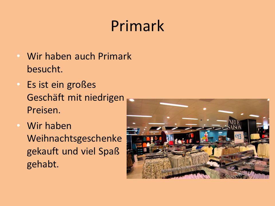 Primark Wir haben auch Primark besucht. Es ist ein großes Geschäft mit niedrigen Preisen.