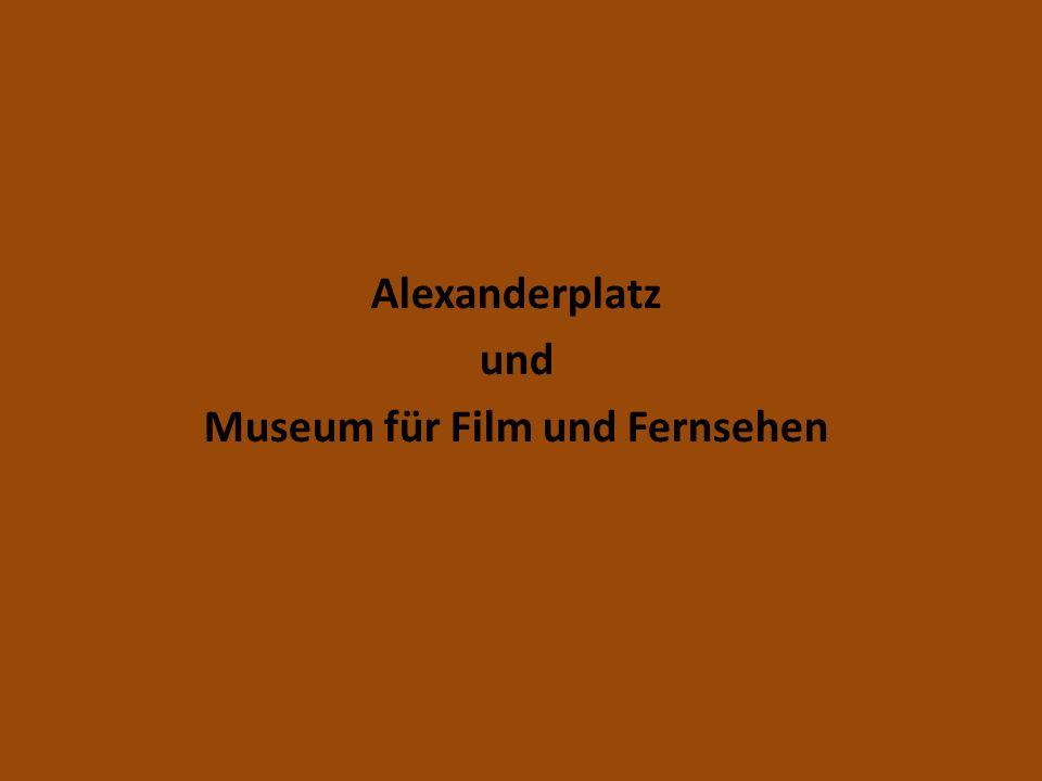Alexanderplatz und Museum für Film und Fernsehen