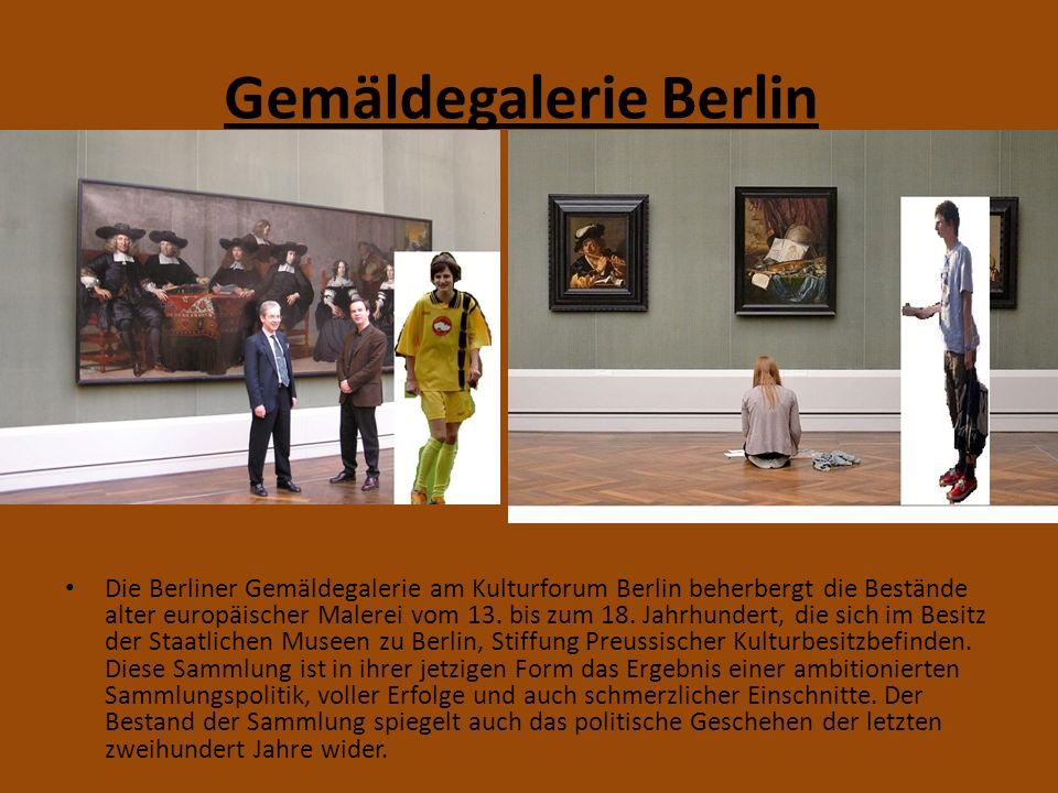 Gemäldegalerie Berlin Die Berliner Gemäldegalerie am Kulturforum Berlin beherbergt die Bestände alter europäischer Malerei vom 13.