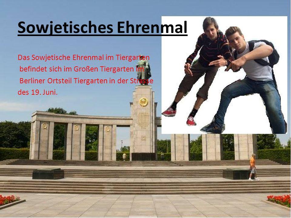 Sowjetisches Ehrenmal Das Sowjetische Ehrenmal im Tiergarten befindet sich im Großen Tiergarten im Berliner Ortsteil Tiergarten in der Strasse des 19.