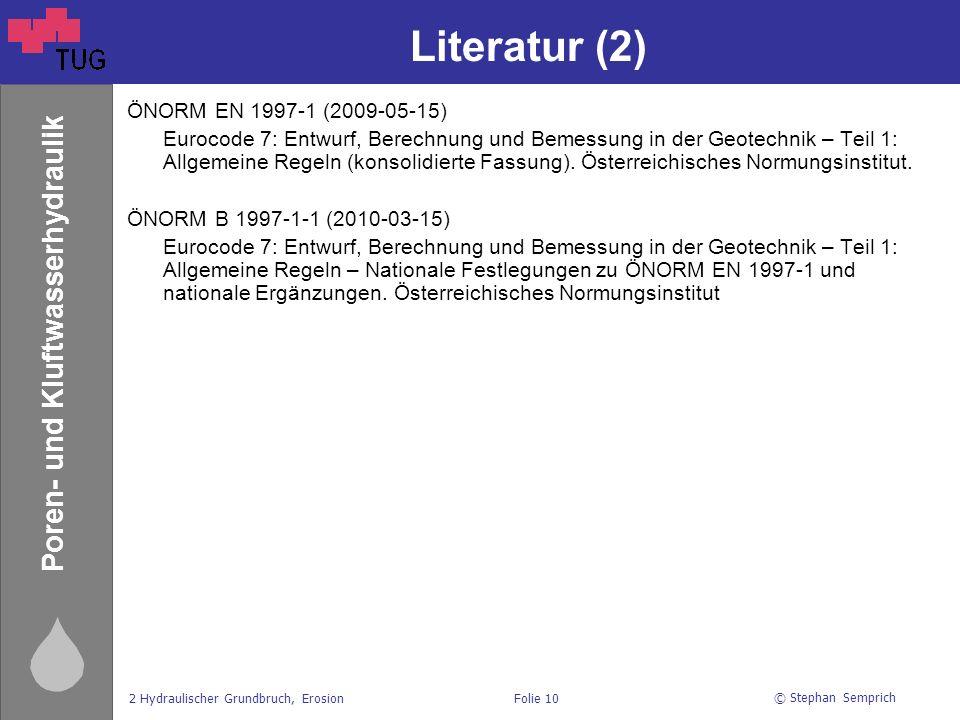 © Stephan Semprich 2 Hydraulischer Grundbruch, ErosionFolie 10 Poren- und Kluftwasserhydraulik Literatur (2) ÖNORM EN 1997-1 (2009-05-15) Eurocode 7: