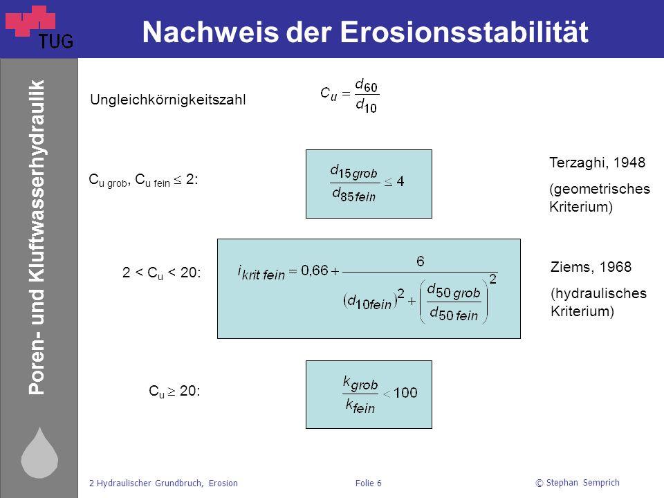 © Stephan Semprich 2 Hydraulischer Grundbruch, ErosionFolie 6 Poren- und Kluftwasserhydraulik Nachweis der Erosionsstabilität Ungleichkörnigkeitszahl