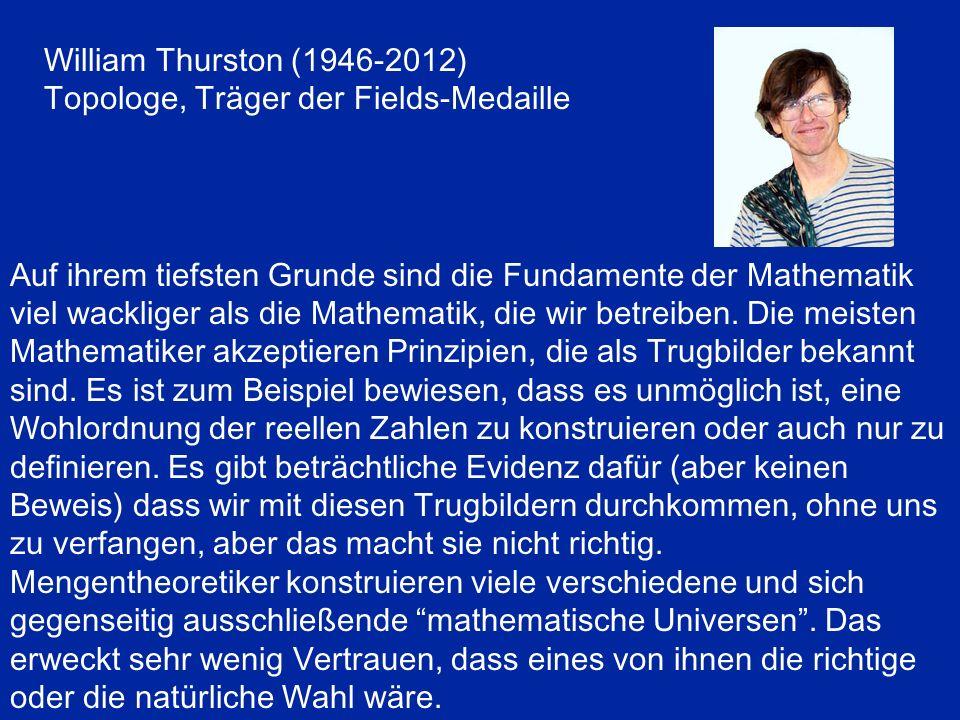 William Thurston (1946-2012) Topologe, Träger der Fields-Medaille Auf ihrem tiefsten Grunde sind die Fundamente der Mathematik viel wackliger als die