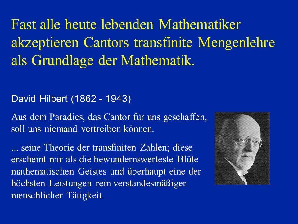 David Hilbert (1862 - 1943) Aus dem Paradies, das Cantor für uns geschaffen, soll uns niemand vertreiben können.... seine Theorie der transfiniten Zah