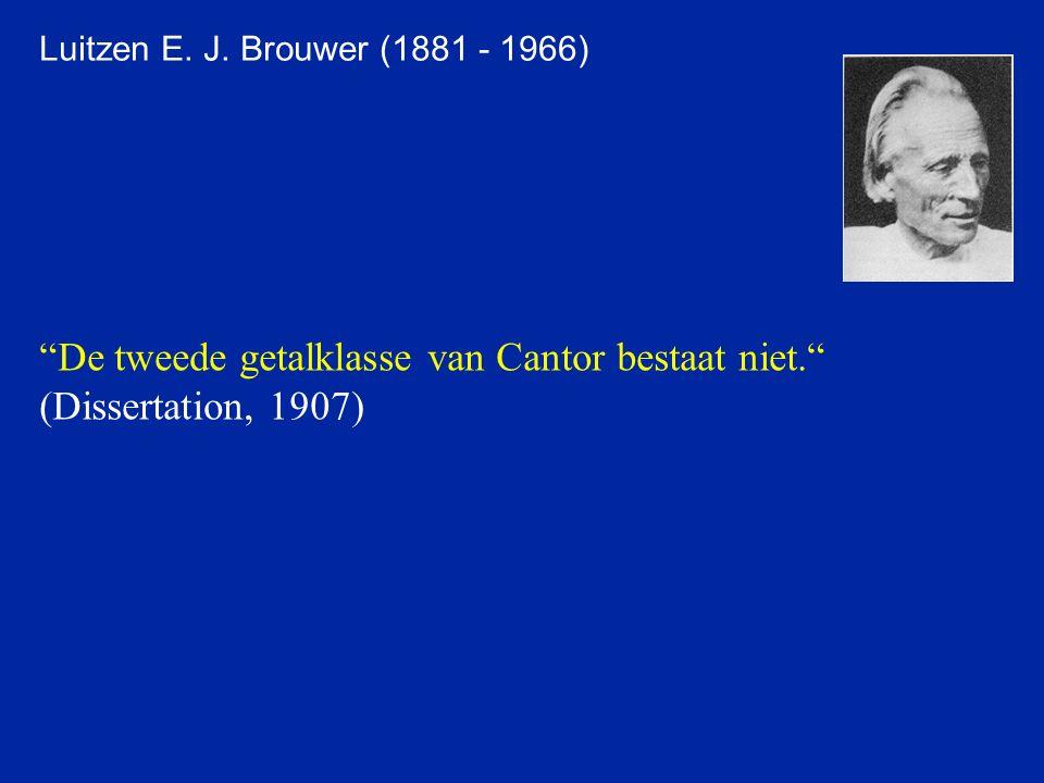 """Luitzen E. J. Brouwer (1881 - 1966) """"De tweede getalklasse van Cantor bestaat niet."""" (Dissertation, 1907)"""