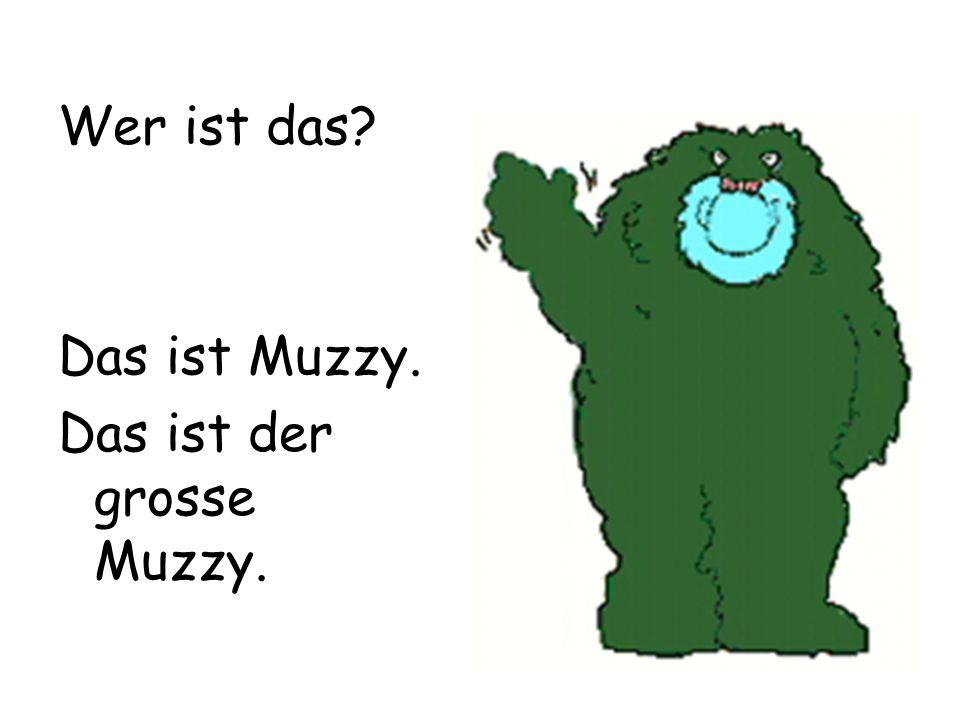 Wer ist das? Das ist Muzzy. Das ist der grosse Muzzy.