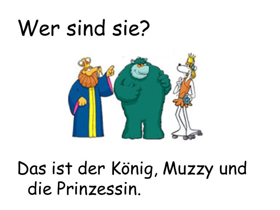 Das ist der König, Muzzy und die Prinzessin. Wer sind sie?