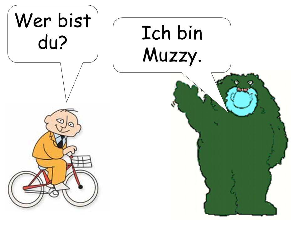 Wer bist du? Ich bin Muzzy.