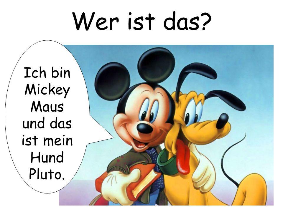 Wer ist das? Ich bin Mickey Maus und das ist mein Hund Pluto.