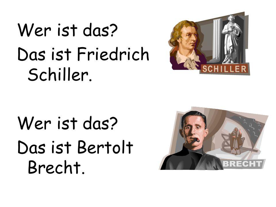 Wer ist das? Das ist Friedrich Schiller. Wer ist das? Das ist Bertolt Brecht.