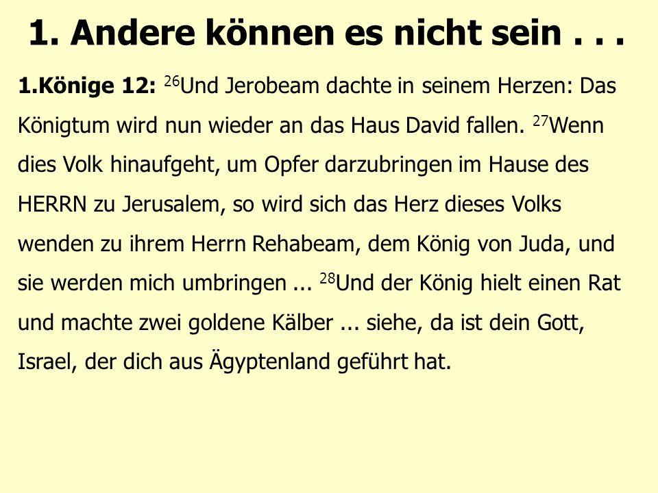 1.Könige 12: 26 Und Jerobeam dachte in seinem Herzen: Das Königtum wird nun wieder an das Haus David fallen.