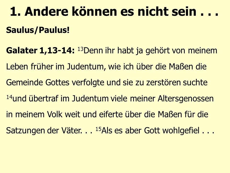 1. Andere können es nicht sein... Saulus/Paulus.