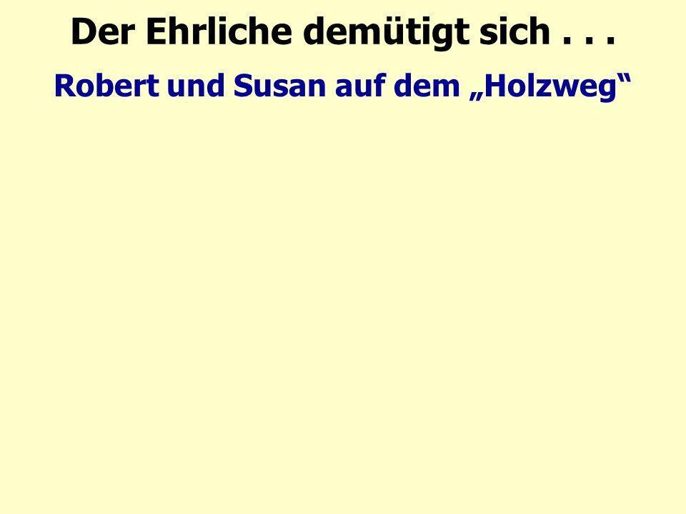 """Robert und Susan auf dem """"Holzweg Der Ehrliche demütigt sich..."""