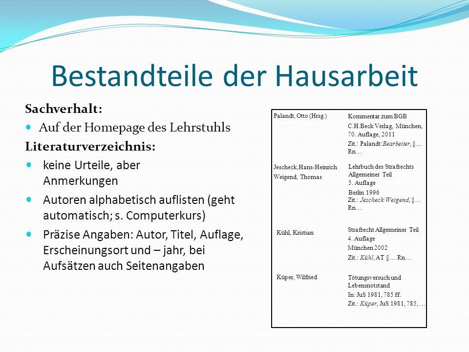 Bestandteile der Hausarbeit Sachverhalt: Auf der Homepage des Lehrstuhls Literaturverzeichnis: keine Urteile, aber Anmerkungen Autoren alphabetisch au