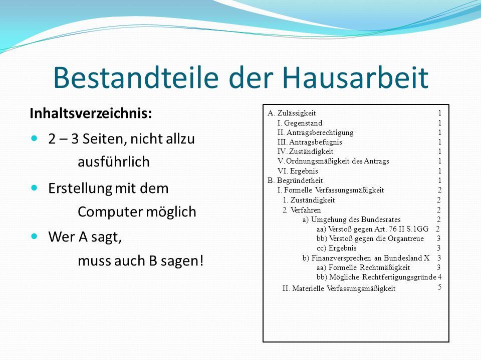Bestandteile der Hausarbeit Inhaltsverzeichnis: 2 – 3 Seiten, nicht allzu ausführlich Erstellung mit dem Computer möglich Wer A sagt, muss auch B sage