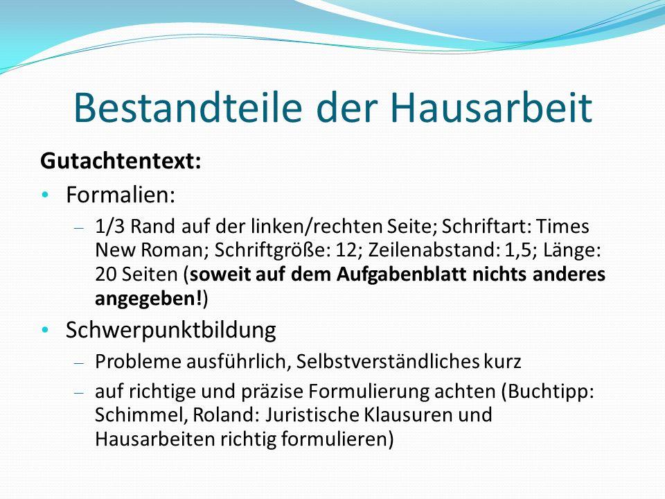 Bestandteile der Hausarbeit Gutachtentext: Formalien: – 1/3 Rand auf der linken/rechten Seite; Schriftart: Times New Roman; Schriftgröße: 12; Zeilenab
