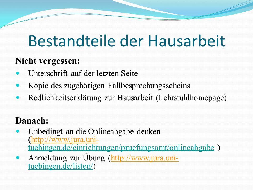 Bestandteile der Hausarbeit Nicht vergessen: Unterschrift auf der letzten Seite Kopie des zugehörigen Fallbesprechungsscheins Redlichkeitserklärung zu