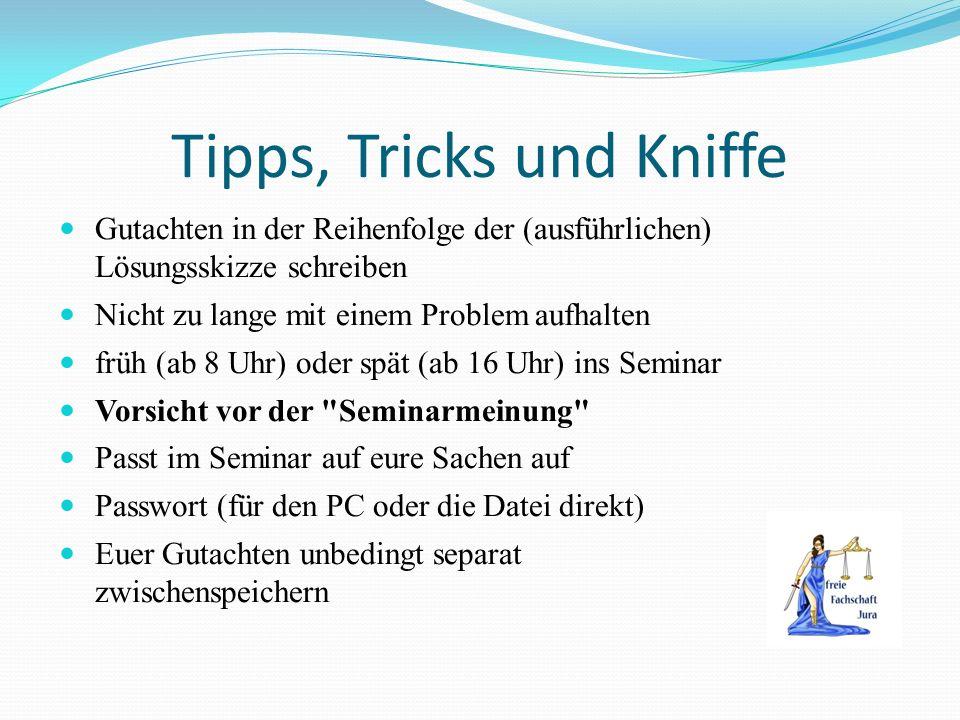 Tipps, Tricks und Kniffe Gutachten in der Reihenfolge der (ausführlichen) Lösungsskizze schreiben Nicht zu lange mit einem Problem aufhalten früh (ab