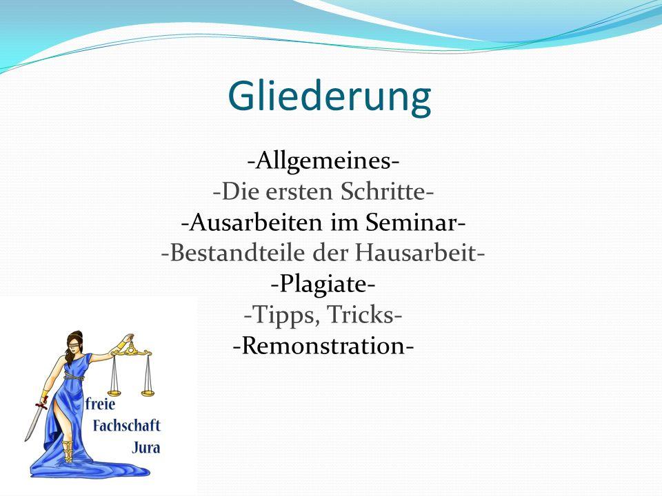 Gliederung -Allgemeines- -Die ersten Schritte- -Ausarbeiten im Seminar- -Bestandteile der Hausarbeit- -Plagiate- -Tipps, Tricks- -Remonstration-