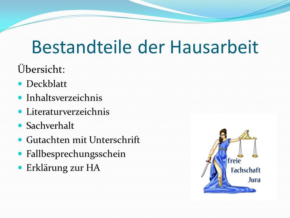 Bestandteile der Hausarbeit Übersicht: Deckblatt Inhaltsverzeichnis Literaturverzeichnis Sachverhalt Gutachten mit Unterschrift Fallbesprechungsschein