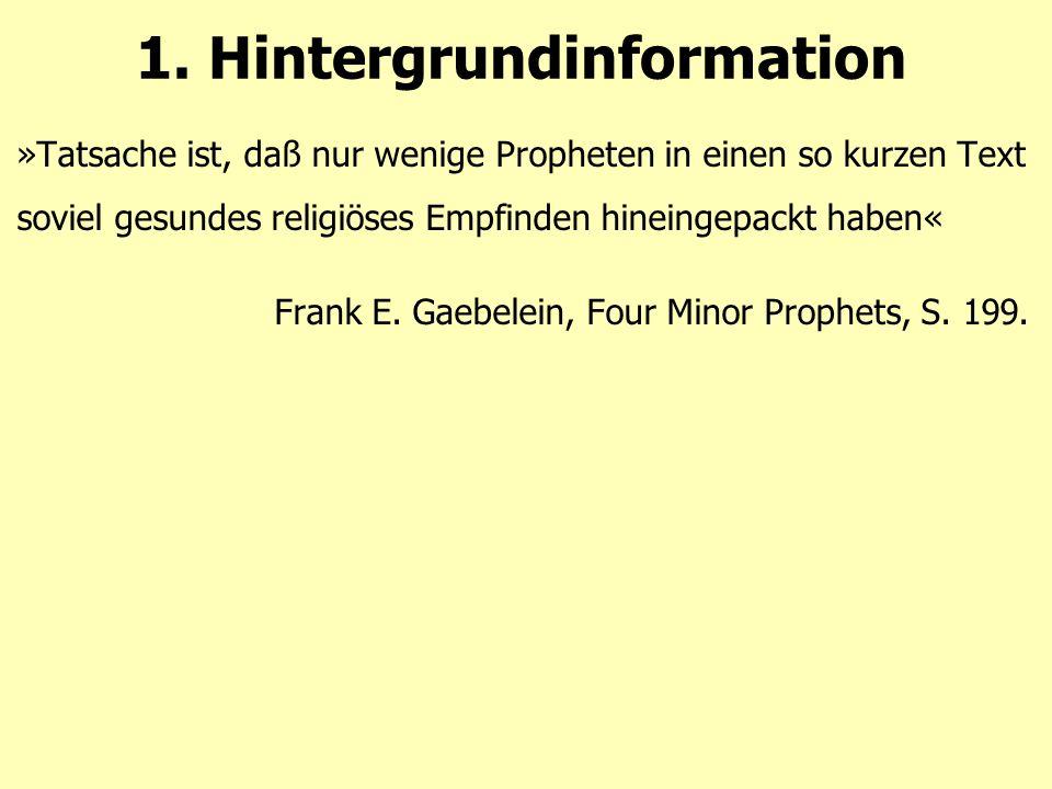 1. Hintergrundinformation »Tatsache ist, daß nur wenige Propheten in einen so kurzen Text soviel gesundes religiöses Empfinden hineingepackt haben« Fr