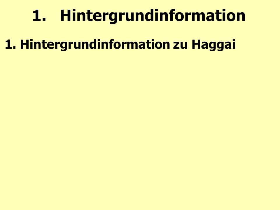1.Hintergrundinformation 1. Hintergrundinformation zu Haggai