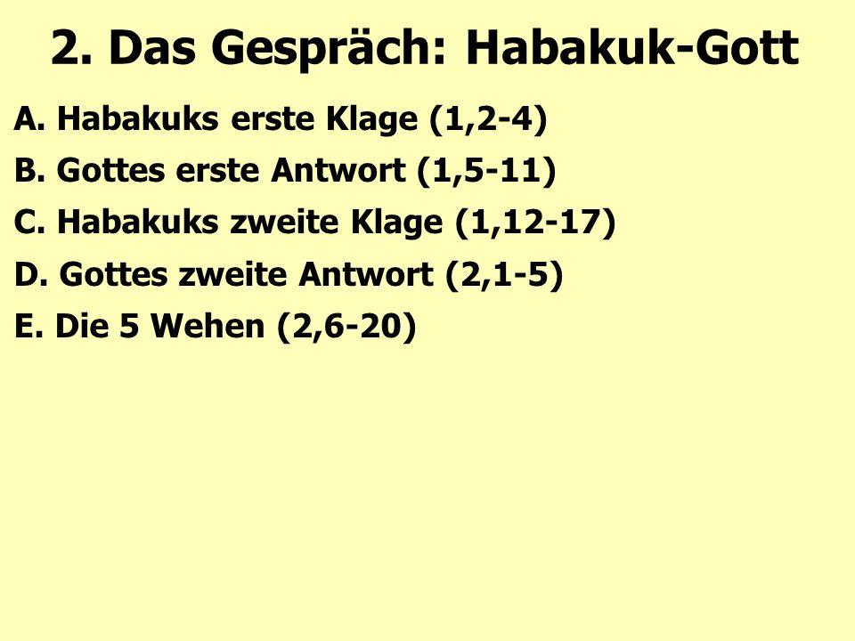 2. Das Gespräch: Habakuk-Gott A. Habakuks erste Klage (1,2-4) B.