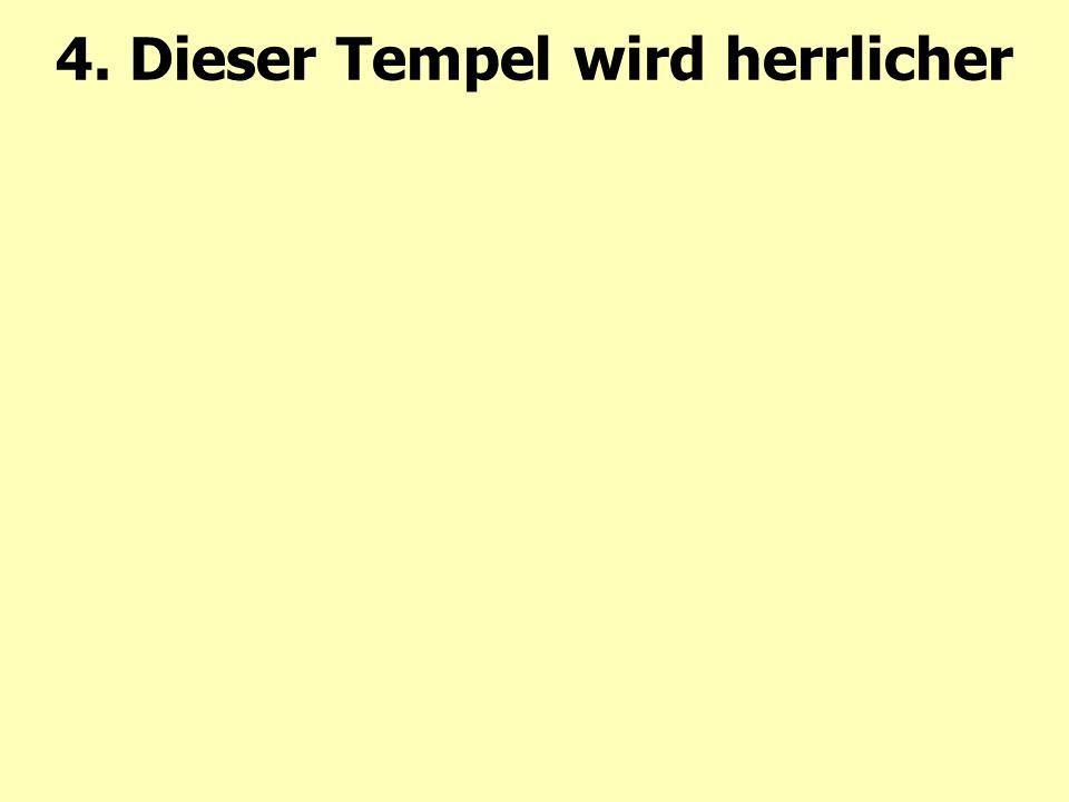 4. Dieser Tempel wird herrlicher