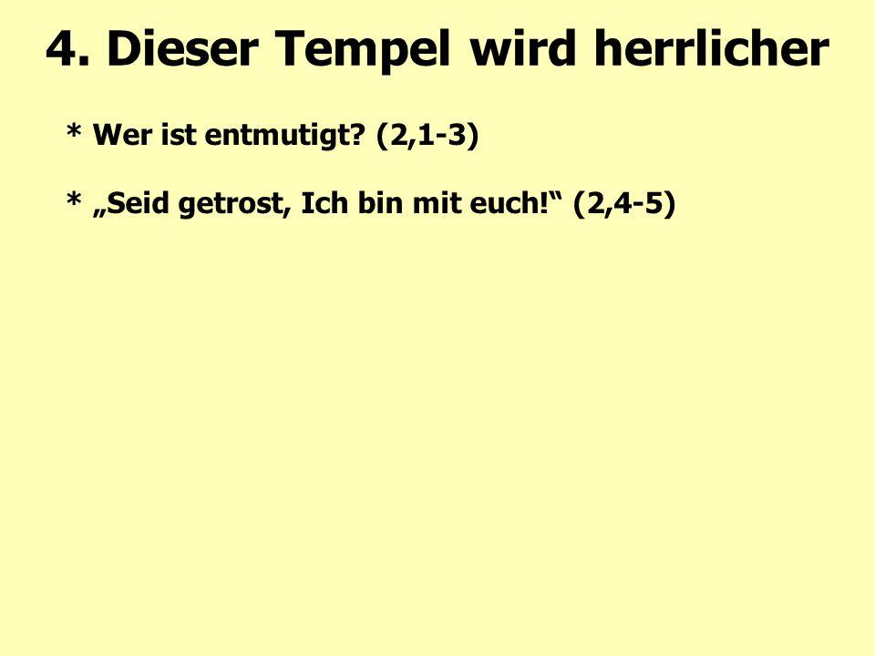 """* Wer ist entmutigt? (2,1-3) * """"Seid getrost, Ich bin mit euch!"""" (2,4-5) 4. Dieser Tempel wird herrlicher"""