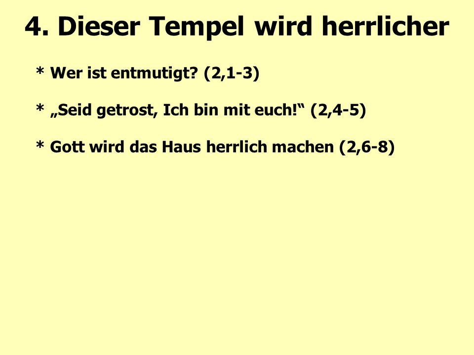 """* Wer ist entmutigt? (2,1-3) * """"Seid getrost, Ich bin mit euch!"""" (2,4-5) * Gott wird das Haus herrlich machen (2,6-8) 4. Dieser Tempel wird herrlicher"""
