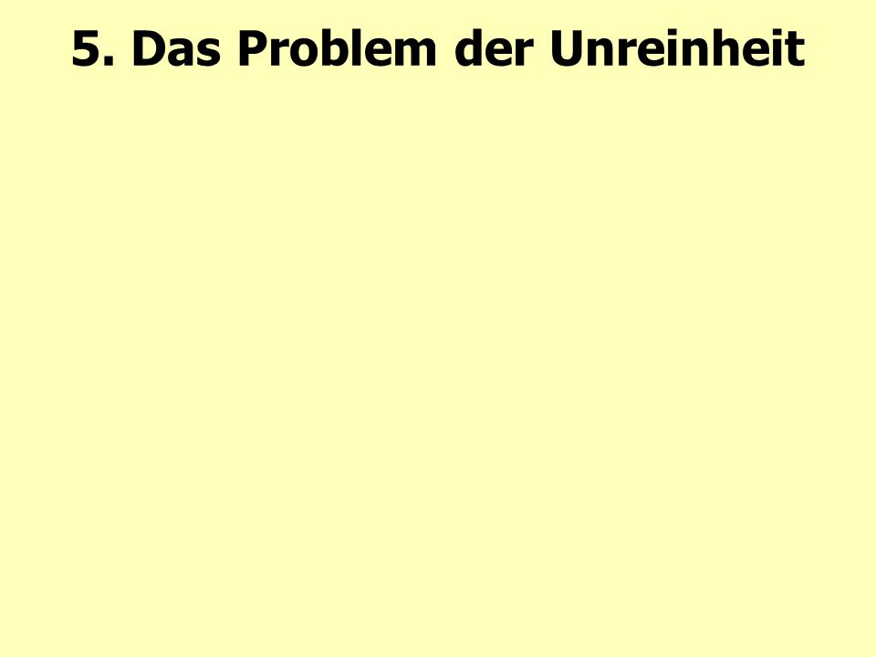 5. Das Problem der Unreinheit