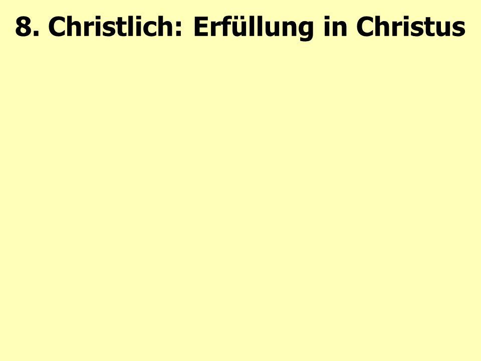 8. Christlich: Erfüllung in Christus