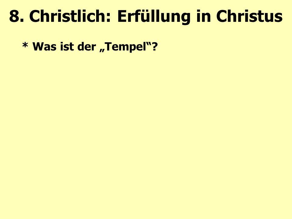"""* Was ist der """"Tempel ? 8. Christlich: Erfüllung in Christus"""