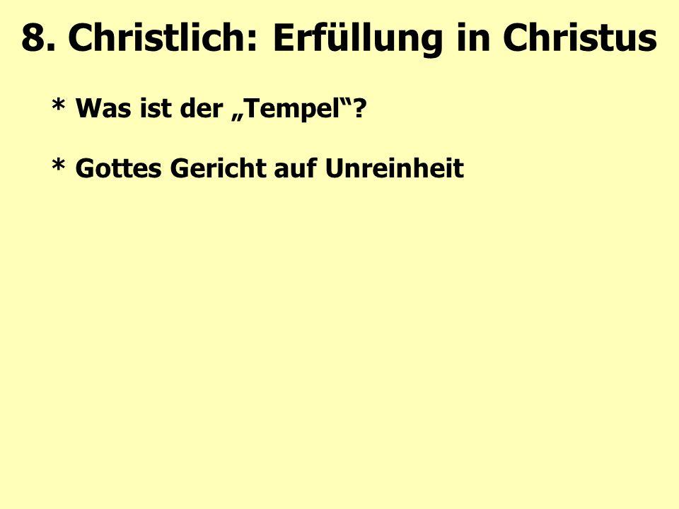 """* Was ist der """"Tempel""""? * Gottes Gericht auf Unreinheit 8. Christlich: Erfüllung in Christus"""