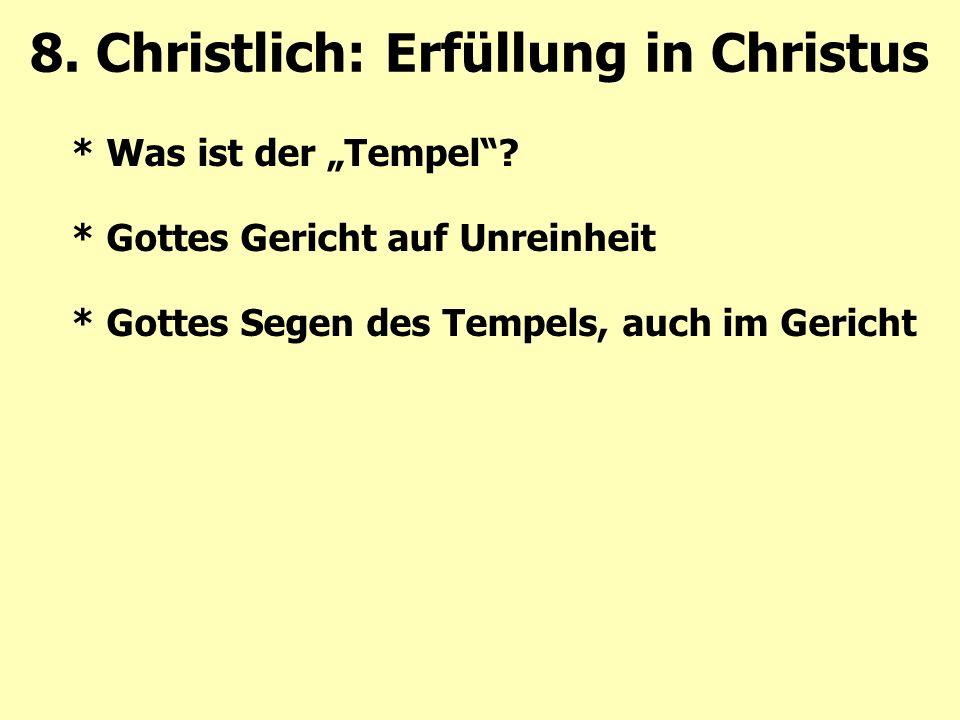 """* Was ist der """"Tempel""""? * Gottes Gericht auf Unreinheit * Gottes Segen des Tempels, auch im Gericht 8. Christlich: Erfüllung in Christus"""