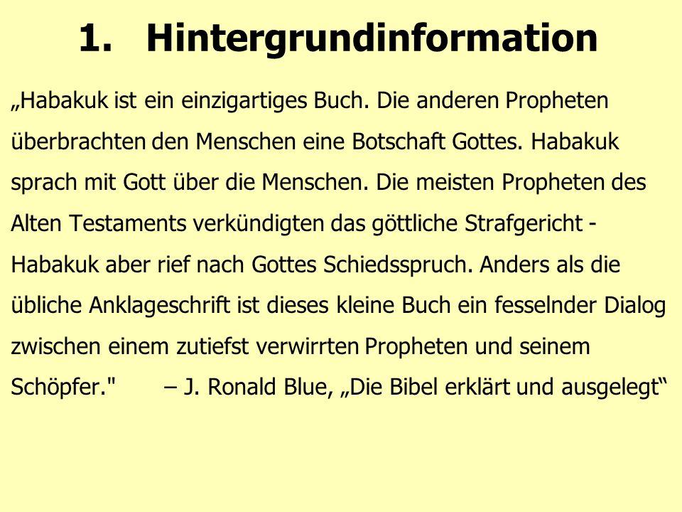 """1.Hintergrundinformation """"Habakuk ist ein einzigartiges Buch. Die anderen Propheten überbrachten den Menschen eine Botschaft Gottes. Habakuk sprach mi"""