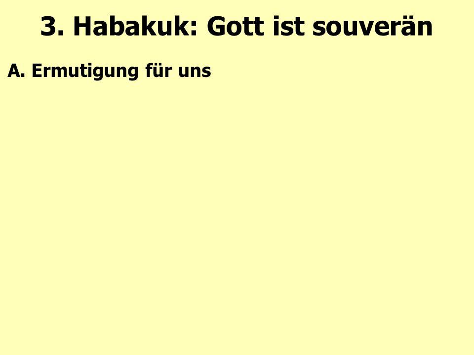 A. Ermutigung für uns 3. Habakuk: Gott ist souverän