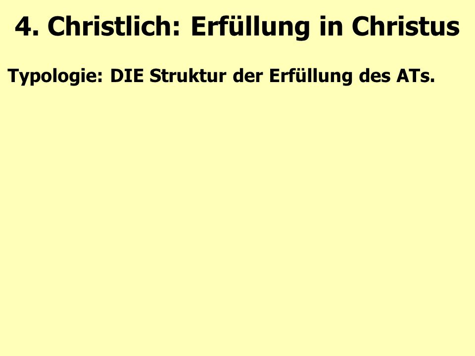 Typologie: DIE Struktur der Erfüllung des ATs. 4. Christlich: Erfüllung in Christus