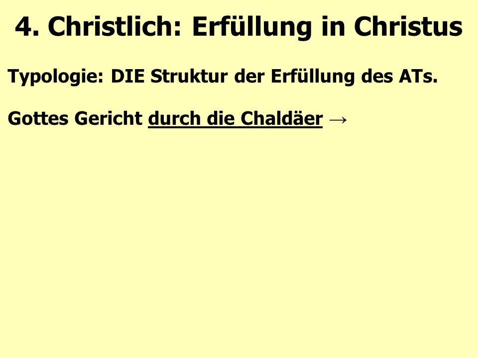 Typologie: DIE Struktur der Erfüllung des ATs. Gottes Gericht durch die Chaldäer → 4. Christlich: Erfüllung in Christus