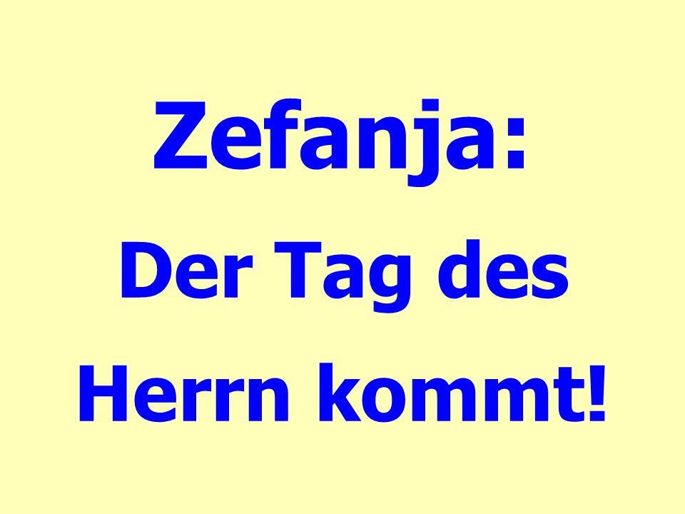 Zefanja: Der Tag des Herrn kommt!