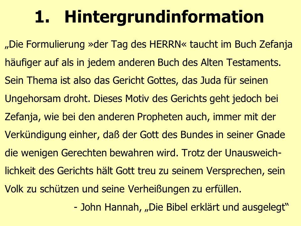 """1.Hintergrundinformation """"Die Formulierung »der Tag des HERRN« taucht im Buch Zefanja häufiger auf als in jedem anderen Buch des Alten Testaments."""