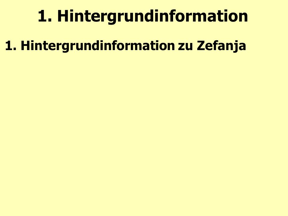 1. Hintergrundinformation 1. Hintergrundinformation zu Zefanja